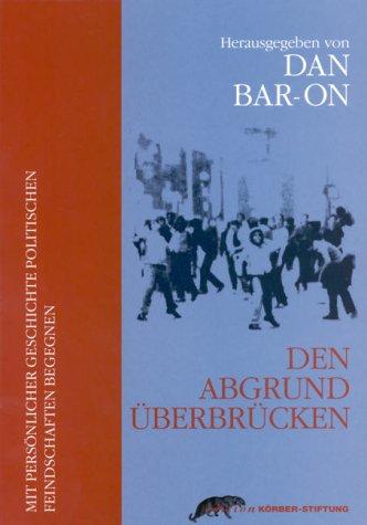 Dan Bar-On (Hg.): Den Abgrund überbrücken Mit persönlicher Geschichte politischen Feindschaften begegnen Cover: Den Abgrund überbrücken Edition Körber-Stiftung, Hamburg 2000 ISBN 9783896840318 Broschiert, 231 Seiten, 14,83 EUR